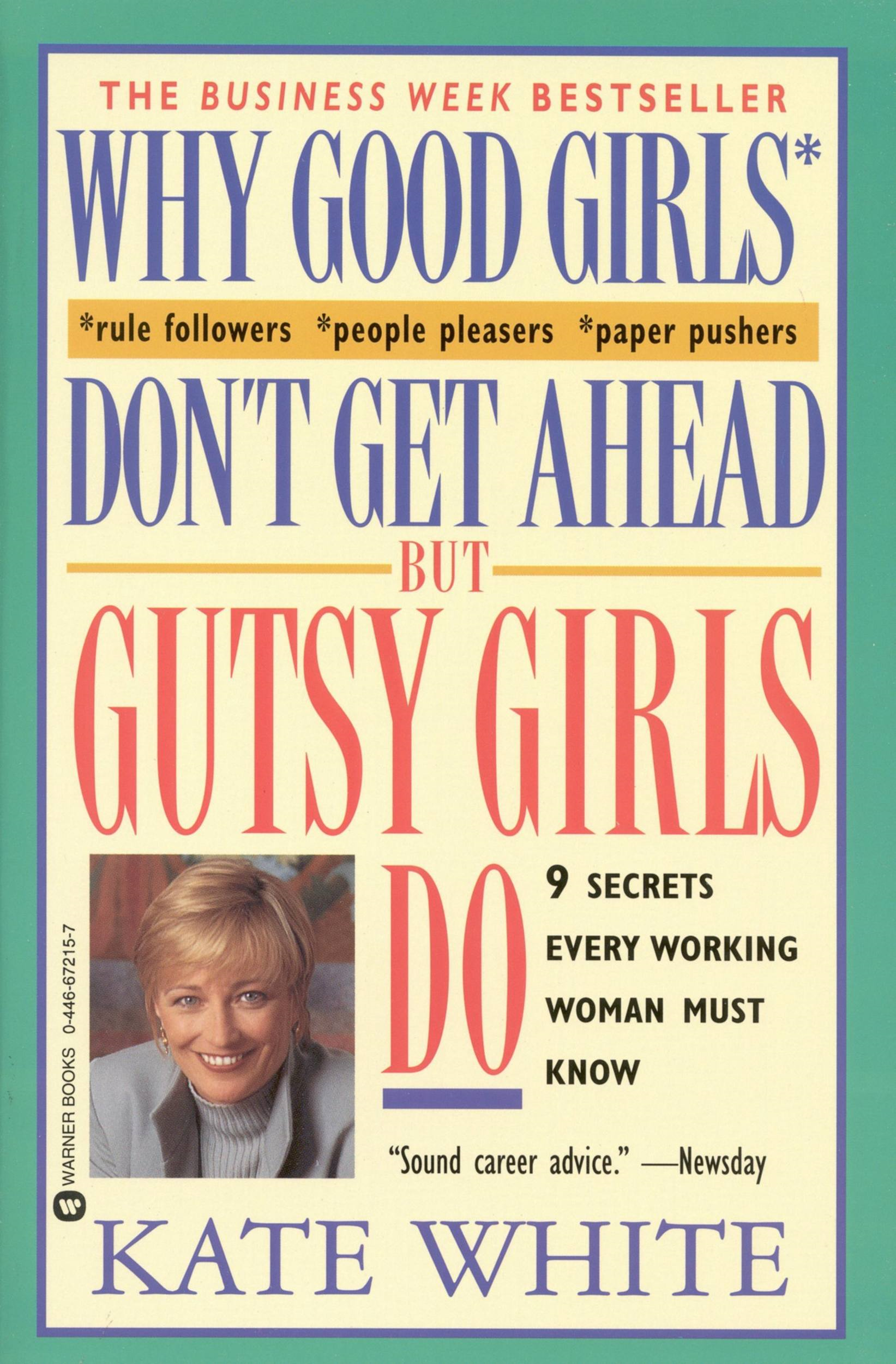 Why Good Girls Don't Get Ahead... But Gutsy Girls Do By: Kate White