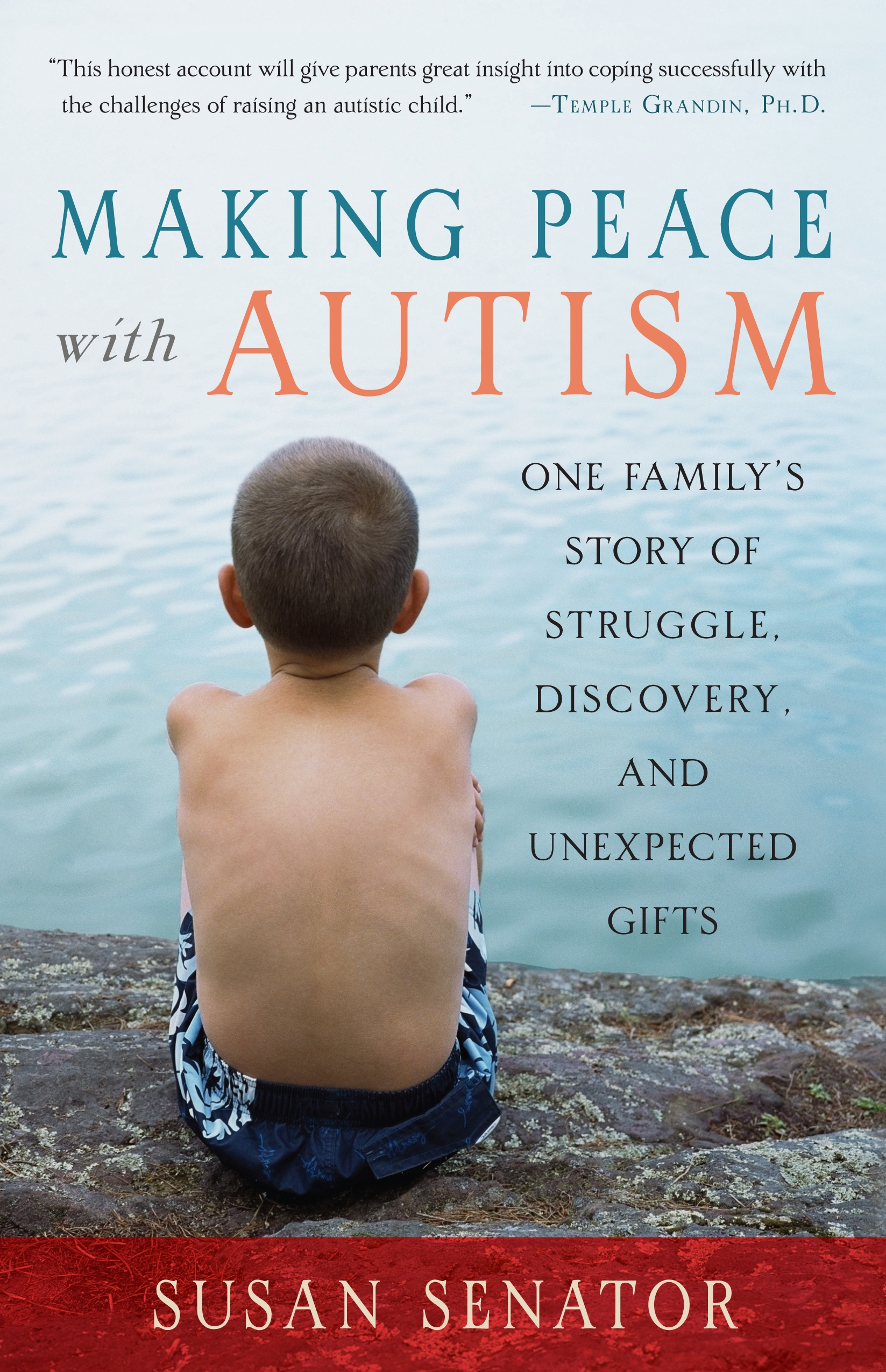 Making Peace with Autism: One Family's Story of Struggle, Discovery, and Unexpected Gifts By: Susan Senator