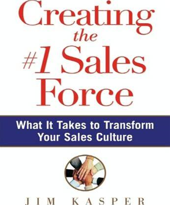 Creating the #1 Sales Force By: Jim Kasper