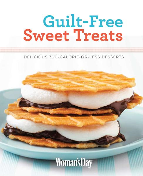 Woman's Day Guilt-Free Sweet Treats By: Editors of Woman's Day