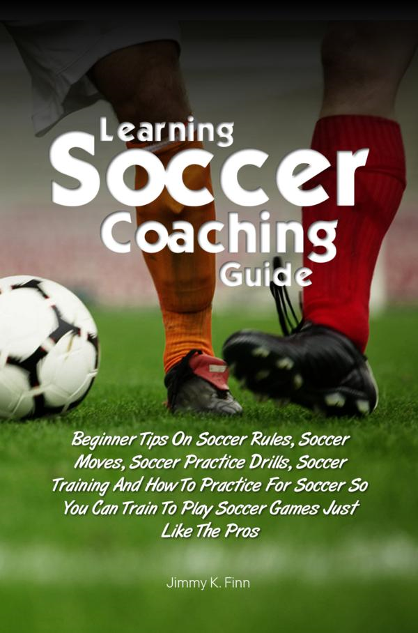 Learning Soccer Coaching Guide By: Jimmy K. Finn