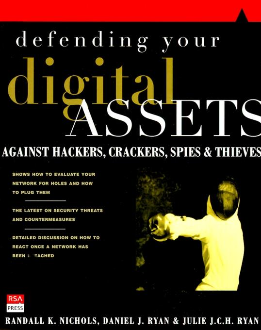 Defending Your Digital Assets: Against Hackers, Crackers, Spies and Thieves By: Nichols, Randall K.