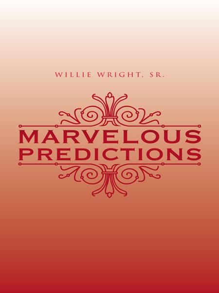 Marvelous Predictions By: Willie Wright, Sr.