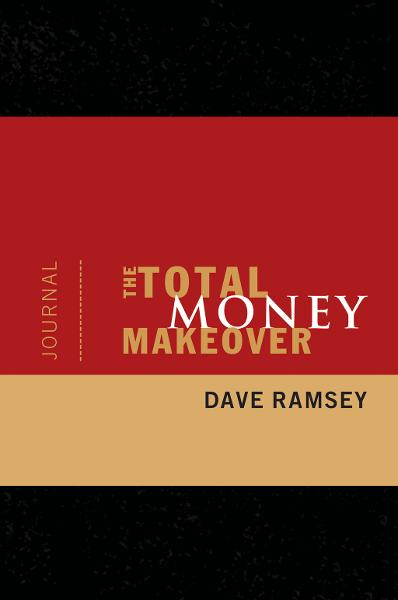 The Total Money Makeover Journal By: Dave Ramsey