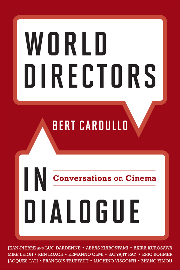 World Directors in Dialogue: Conversations on Cinema By: Bert Cardullo