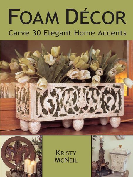 Foam Decor: Carve 30 Elegant Home Accents