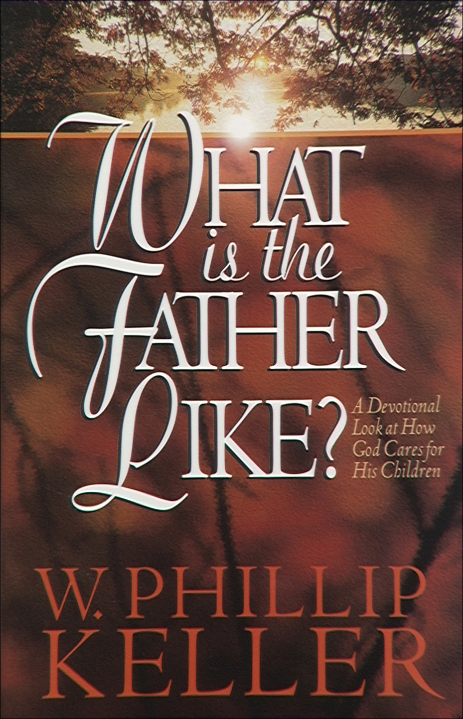 What Is the Father Like? By: W. Phillip Keller