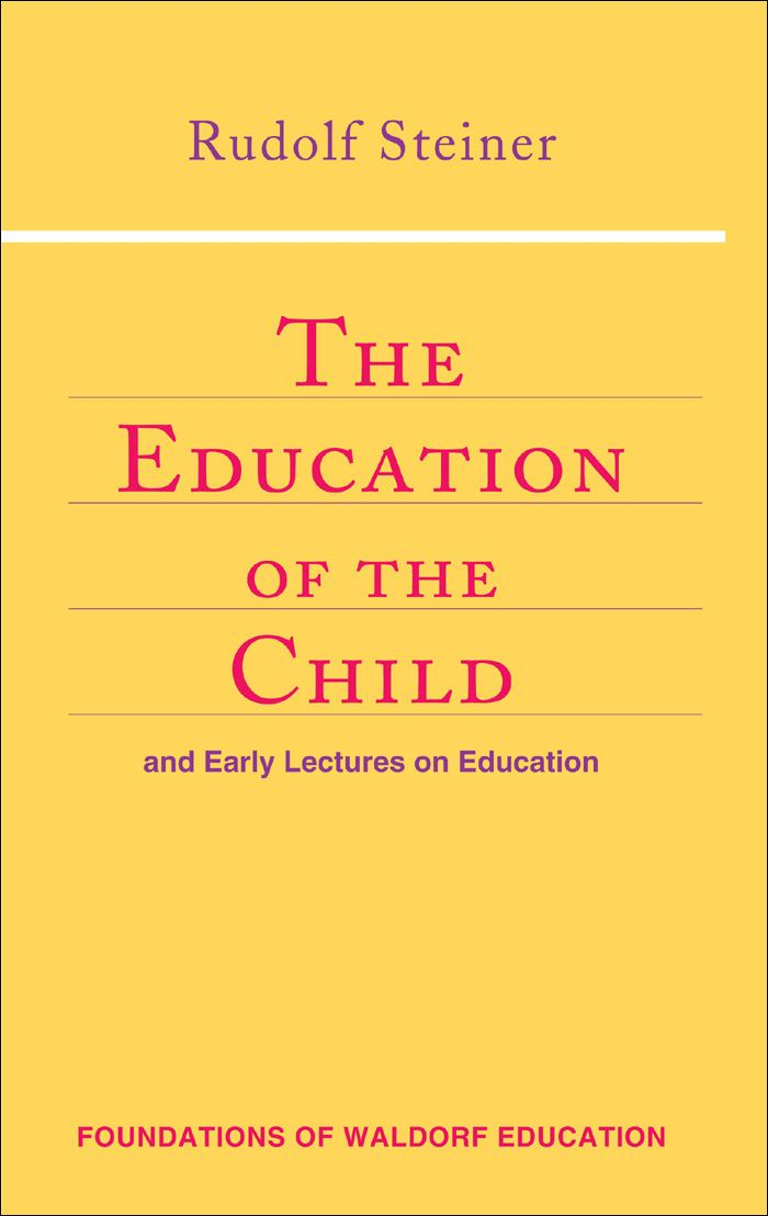 Education of the Child By: Rudolf Steiner