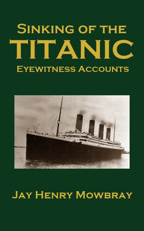 Sinking of the Titanic By: Jay Henry Mowbray