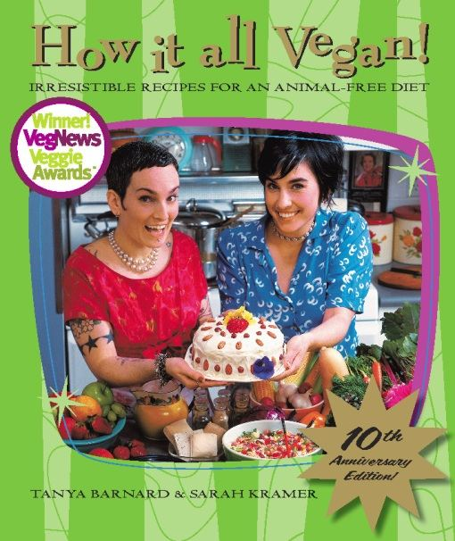 How It All Vegan! 10th Anniversary Edition By: Sarah Kramer,Tanya Barnard