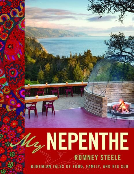 My Nepenthe: Bohemian Tales of Food, Family, and Big Sur By: Romney Steele