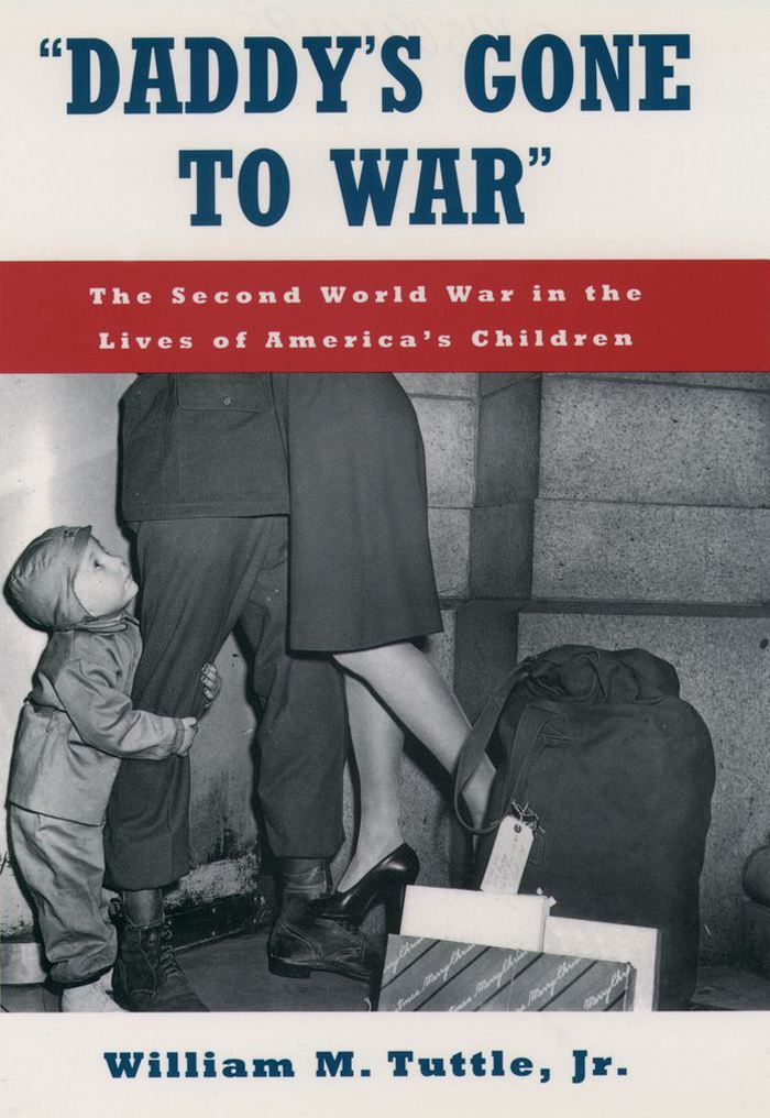 """Daddy's Gone to War"" : The Second World War in the Lives of America's Children"
