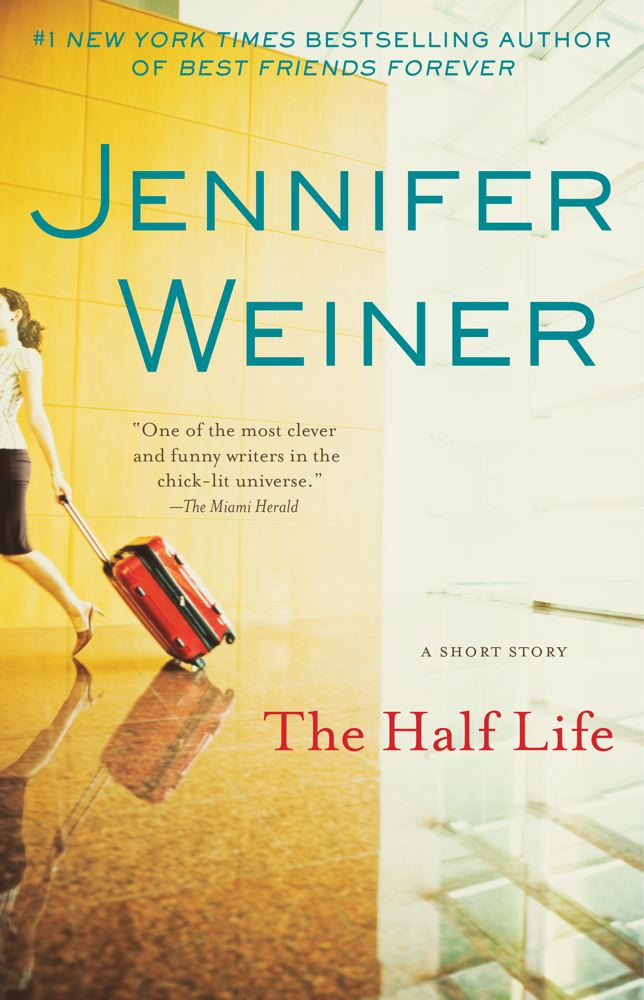 The Half Life By: Jennifer Weiner