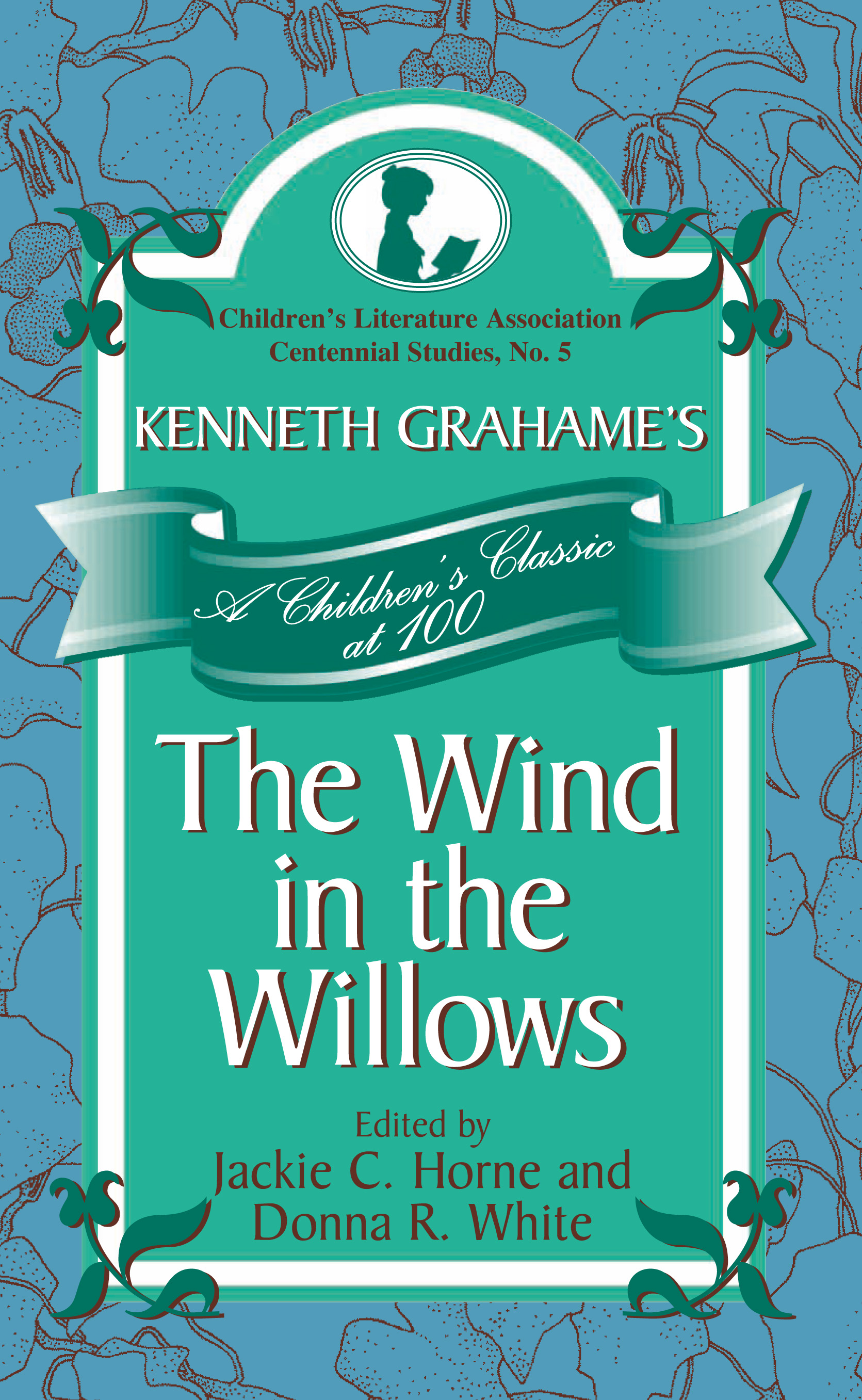 Kenneth Grahame's The Wind in the Willows: A Children's Classic at 100 By: