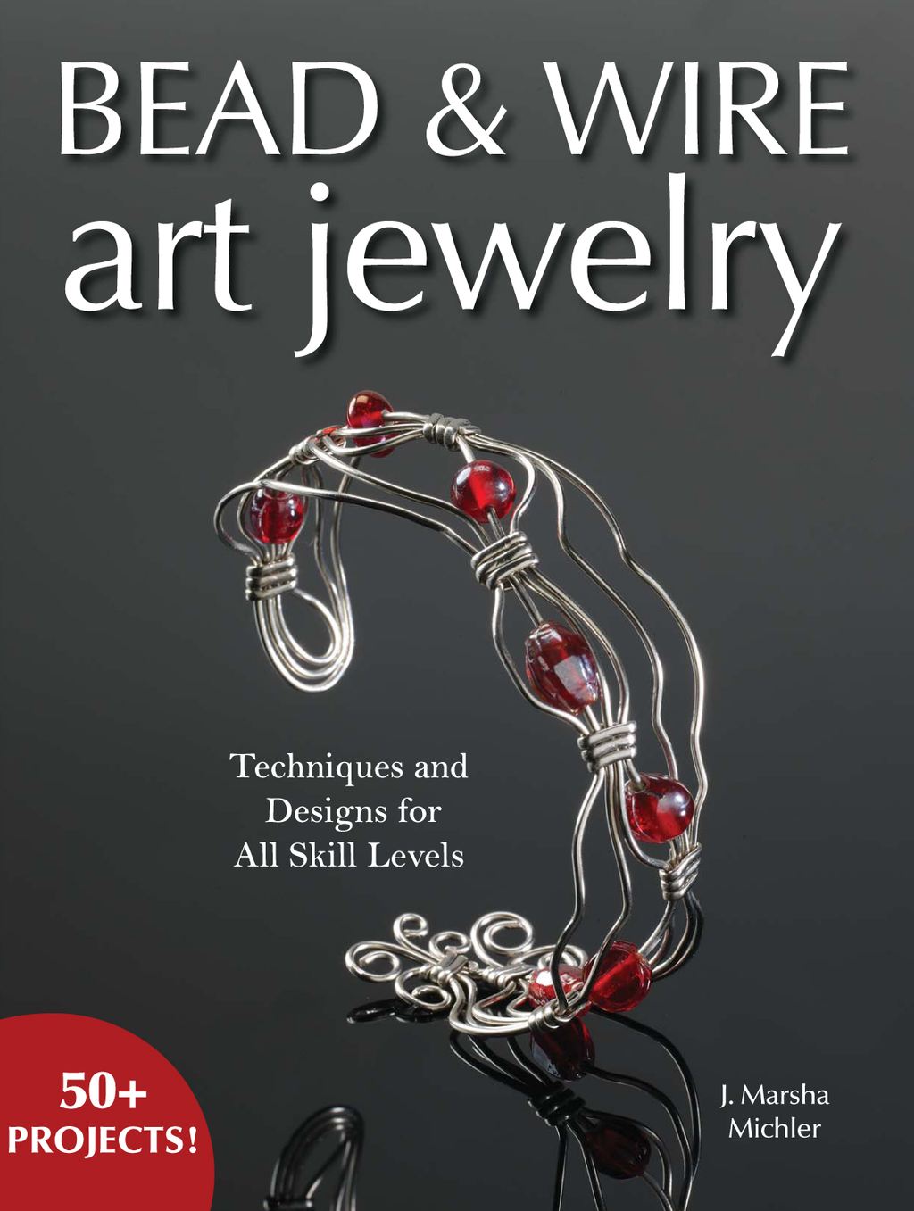 Bead & Wire Art Jewelry Techniques & Designs for all Skill Levels