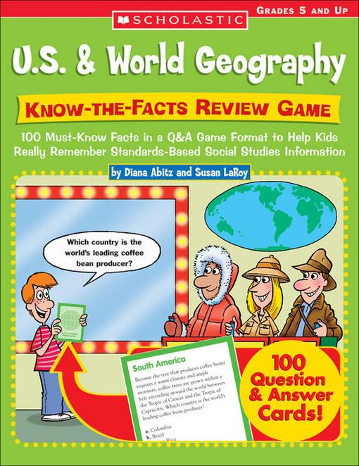 U.S. & World Geography: Know-the-Facts Review Game: 100 Must-Know Facts in a Q&A Game Format to Help Kids Really Remember Standards-Based Social Studi
