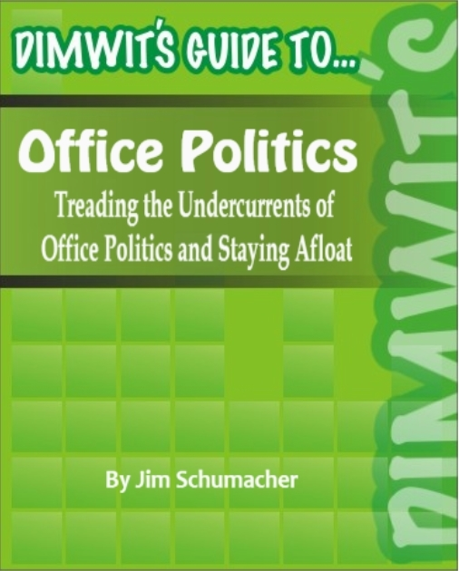 Dimwit's Guide to Office Politics: Treading the Undercurrents of Office Politics and Staying Afloat