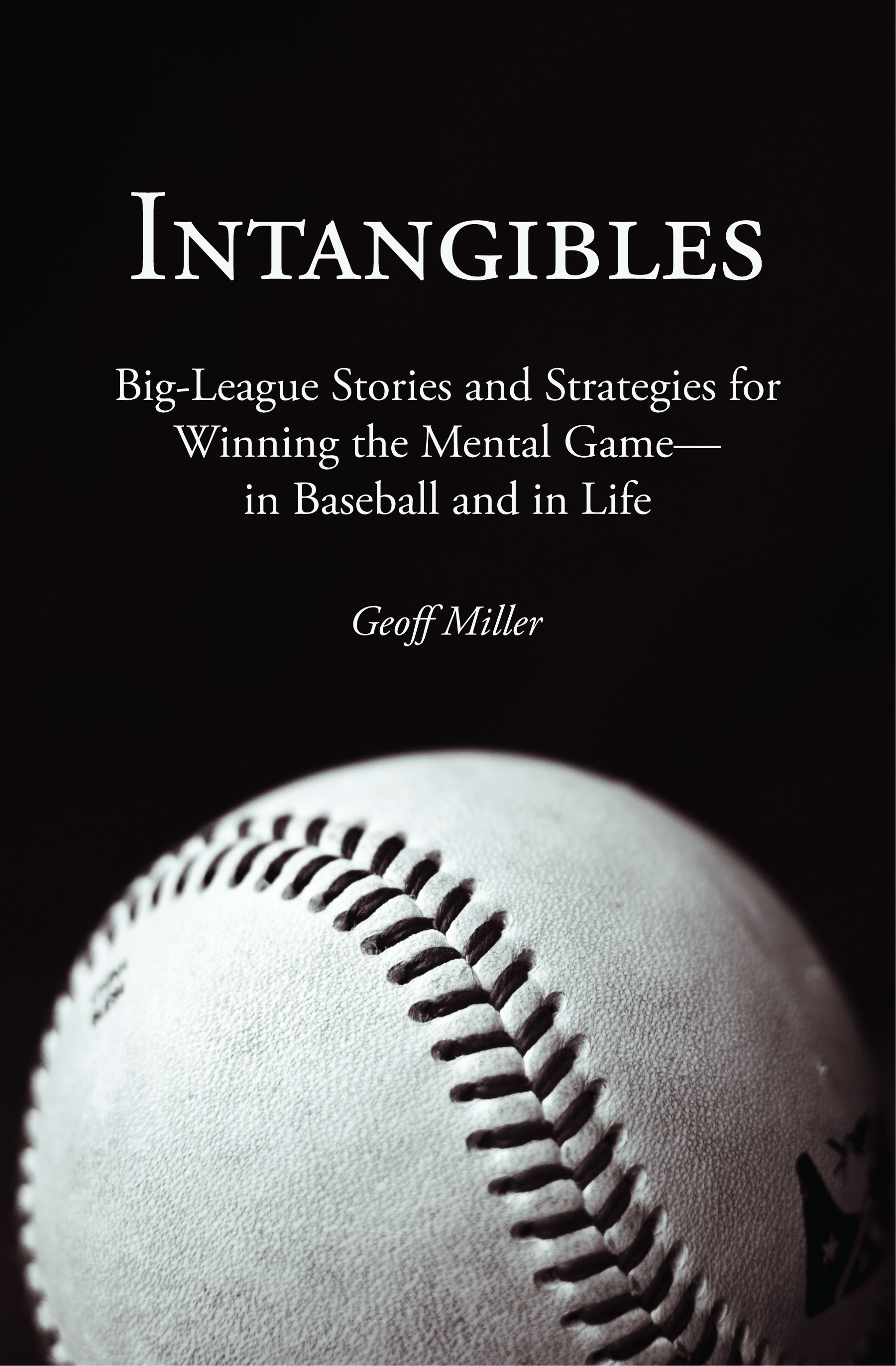 Intangibles: Big-League Stories and Strategies for Winning the Mental Game?in Baseball and in Life By: Geoff Miller