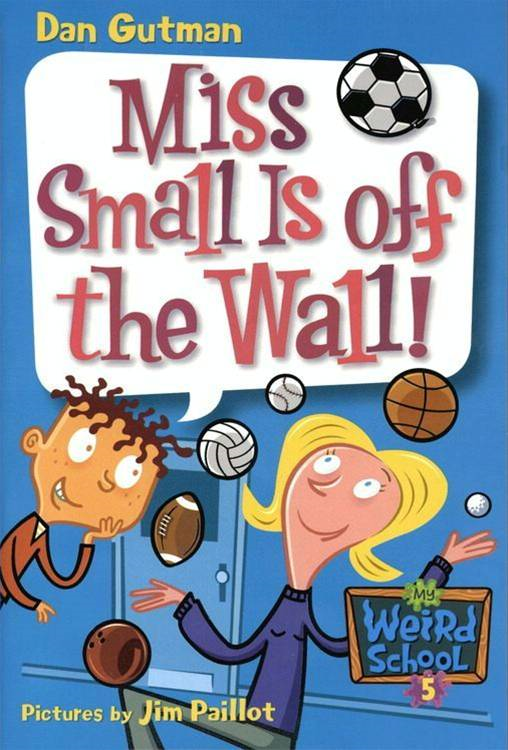 My Weird School #5: Miss Small Is off the Wall! By: Dan Gutman,Jim Paillot