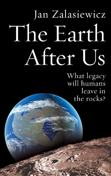 The Earth After Us:What legacy will humans leave in the rocks?