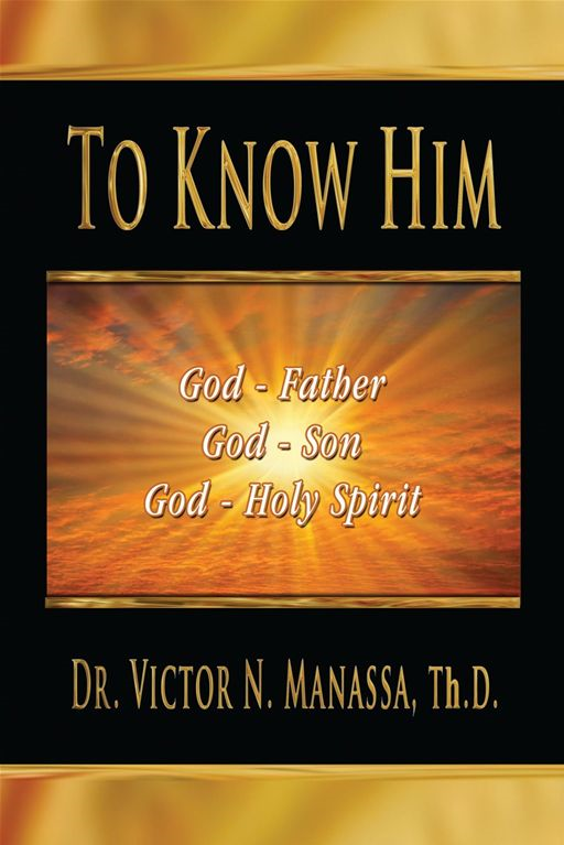 To Know Him By: Rev. Dr. Victor N. Manassa Th.D