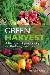 Green Harvest: A History of Organic Farming and Gardening in Australia By: Rebecca Jones