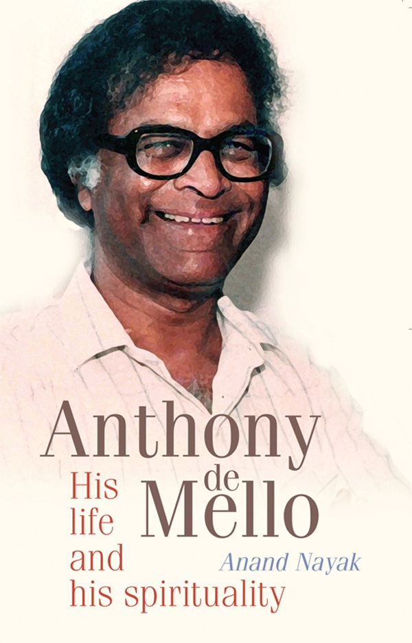 Anthony de Mello - His Life and his Spirituality By: Anand Nayak