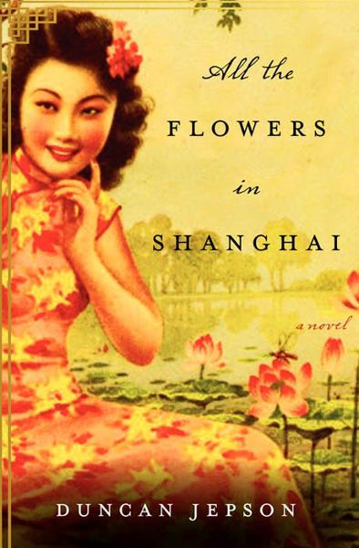 All the Flowers in Shanghai By: Duncan Jepson