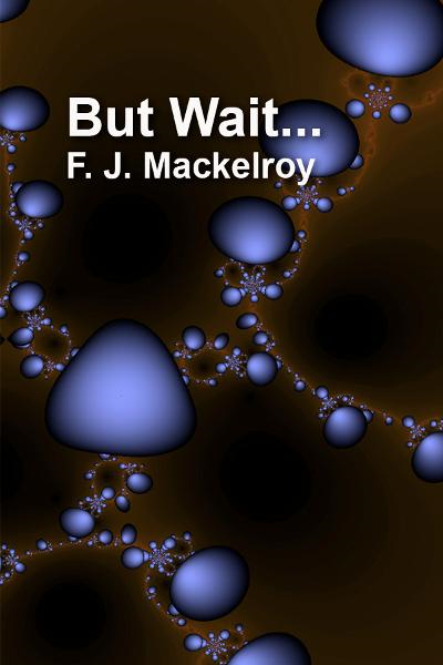 But Wait... By: F. J. Mackelroy