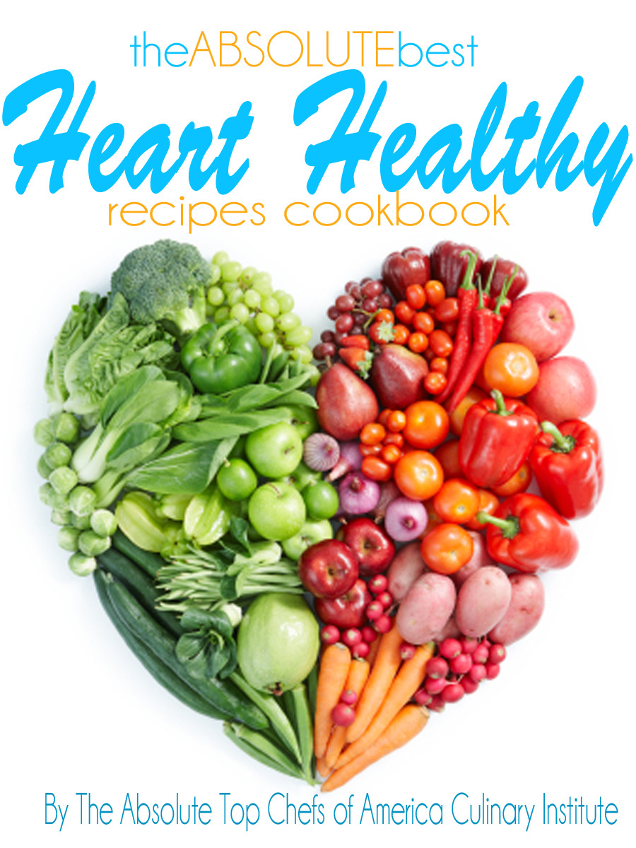 The Absolute Best Heart Healthy Recipes Cookbook By: The Absolute Top Chefs of America Culinary Institute