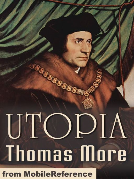 an analysis of utopia a work by thomas more Like his counterpart erasmus of rotterdam, sir thomas more became a  significant  jefferson also owned the 1743 english-language edition of utopia,  printed in  however it should not be wasted on luxury or sloth: freed from work,  time.