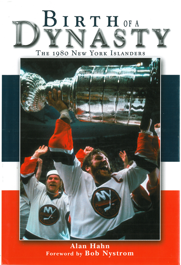 Birth of a Dynasty: The 1980 New York Islanders By: Alan Hahn