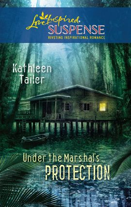 Under the Marshal's Protection By: Kathleen Tailer