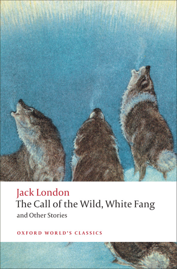 The Call of the Wild,  White Fang,  and Other Stories