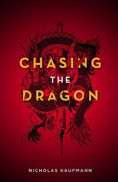 Chasing the Dragon By: Nicholas Kaufmann