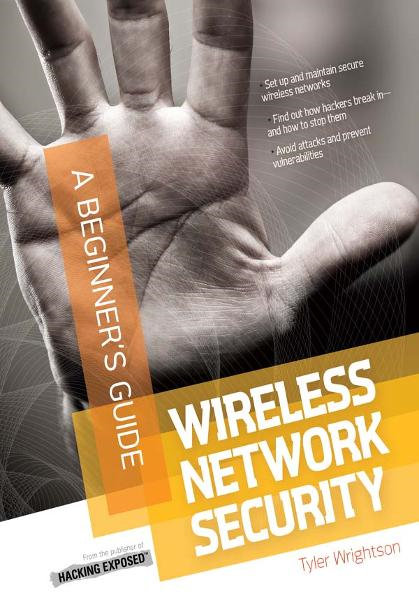 Wireless Network Security A Beginner's Guide By: Tyler Wrightson