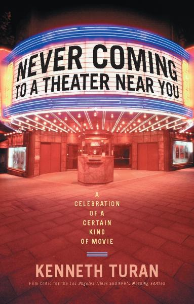 Never Coming to a Theater Near You: A Celebration of a Certain Kind of Movie