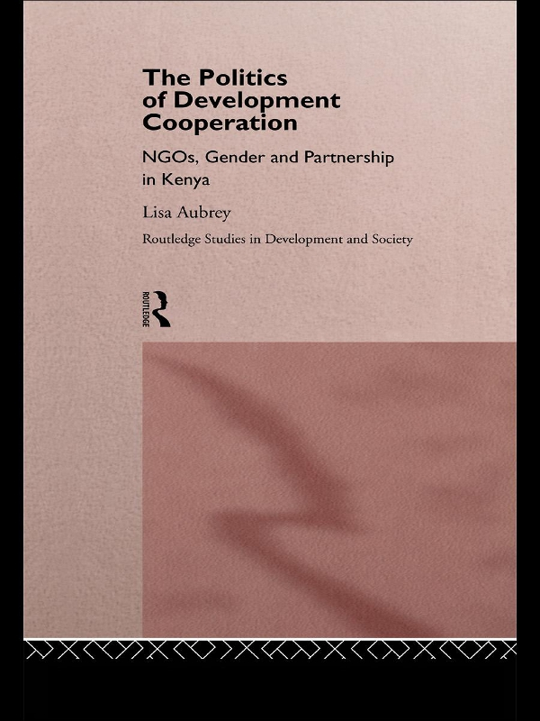 Politics of Development Co-operation NGOs,  Gender and Partnership in Kenya