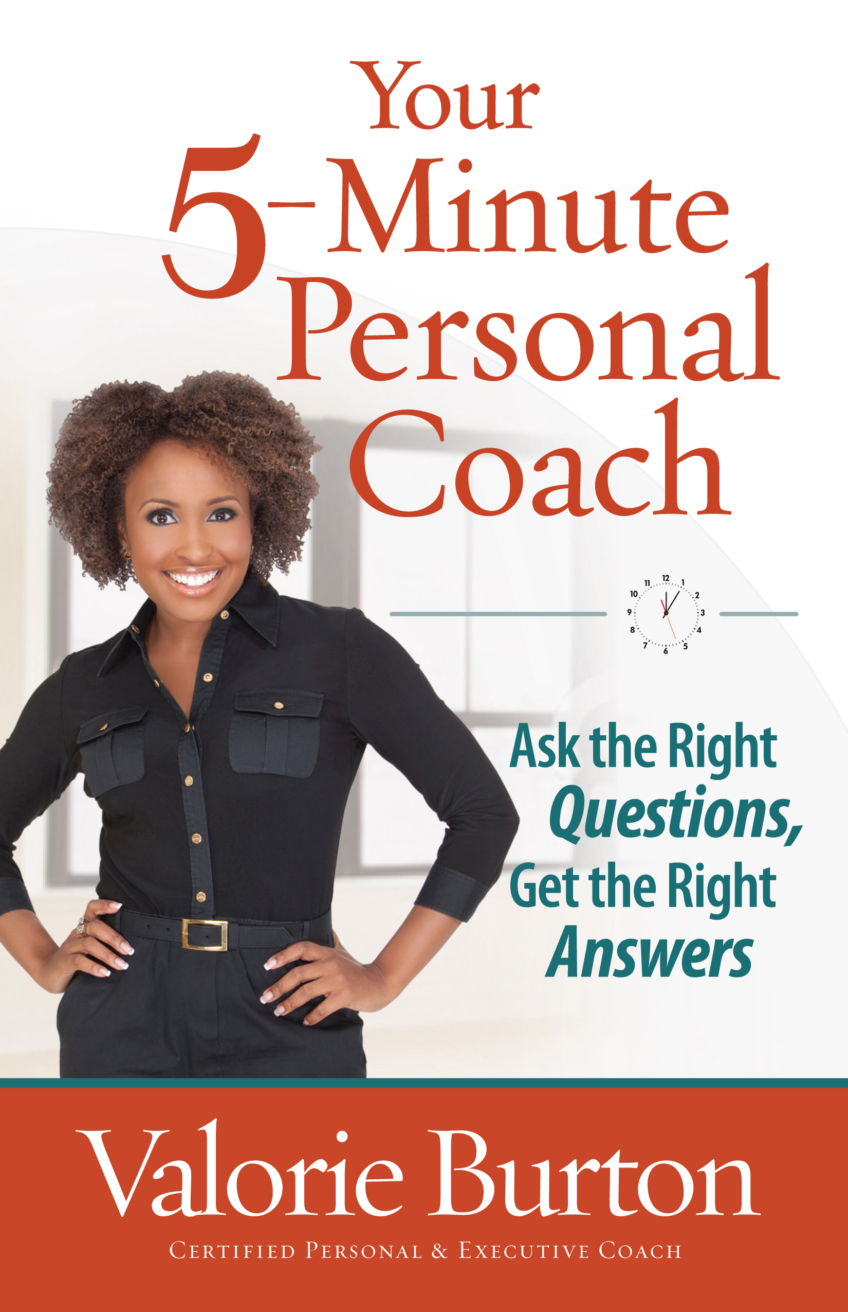 Your 5-Minute Personal Coach By: Valorie Burton