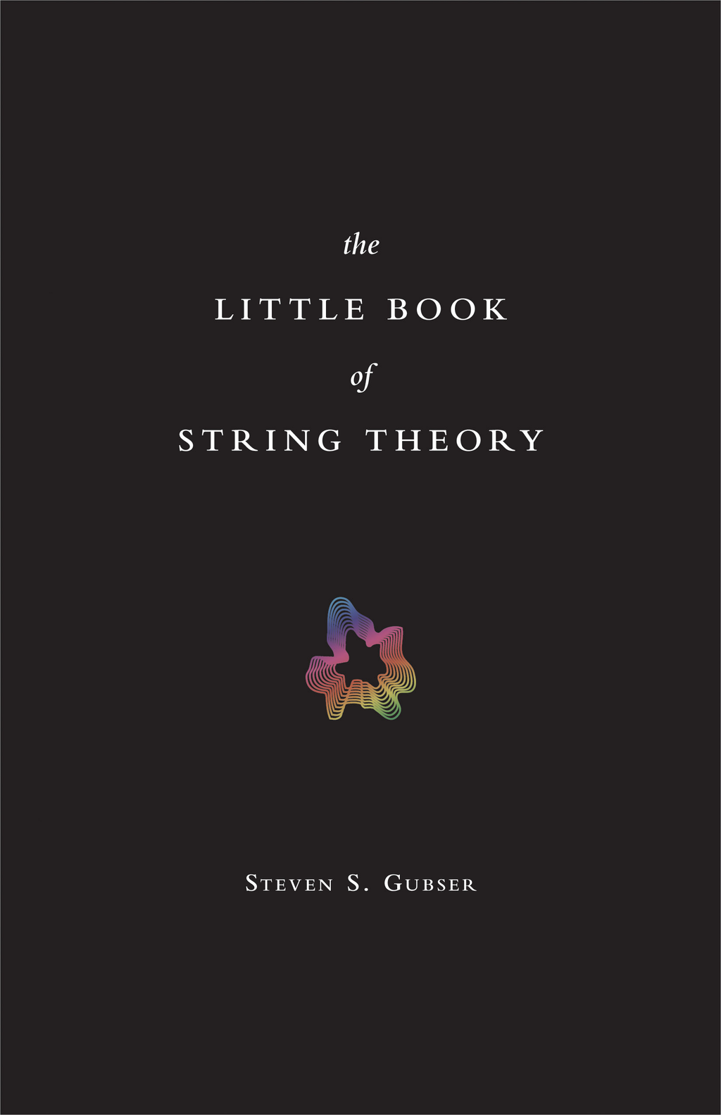 The Little Book of String Theory By: Steven S. Gubser