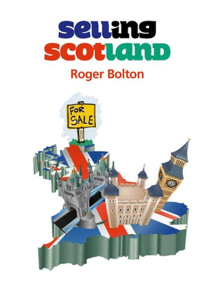 Selling Scotland By: Roger Bolton