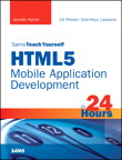 Sams Teach Yourself HTML5 Mobile Application Development in 24 Hours By: Jennifer Kyrnin