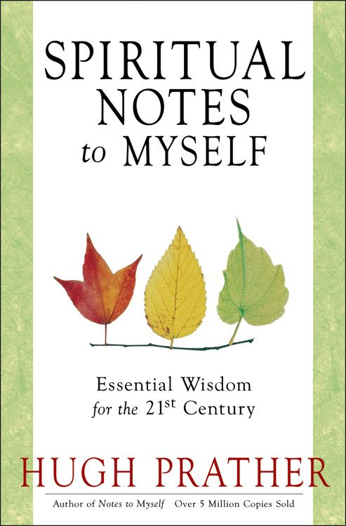 Spiritual Notes To Myself: Essential Wisdom For The 21st Century By: Hugh Prather