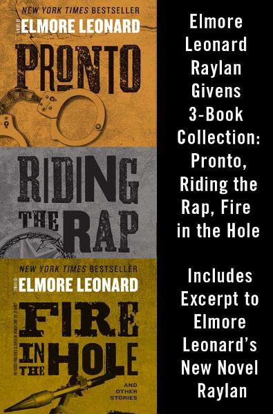 Elmore Leonard Raylan Givens 3-Book Collection: Pronto, Riding the Rap, Fire in the Hole By: Elmore Leonard
