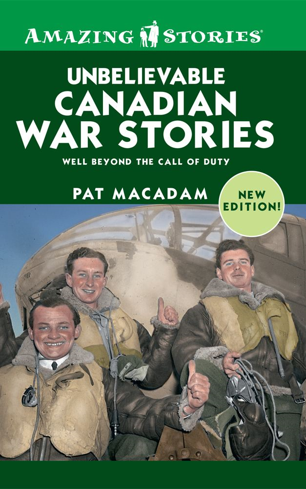 Unbelievable Canadian War Stories By: PAT MACADAM