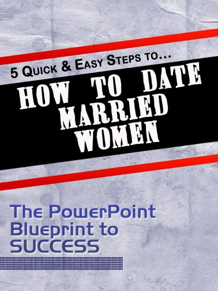 5 Quick & Easy Steps to 'How to Date Married Women'