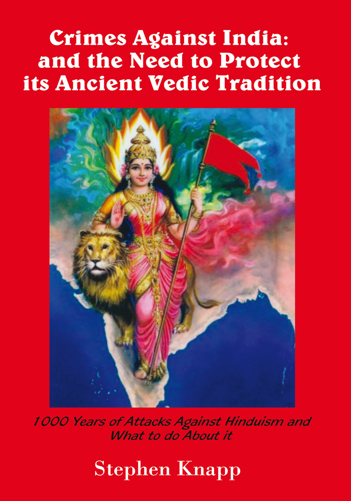 Crimes Against India: and the Need to Protect its Ancient Vedic Tradition By: Stephen Knapp