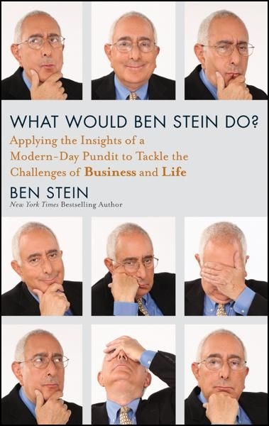 What Would Ben Stein Do By: Ben Stein