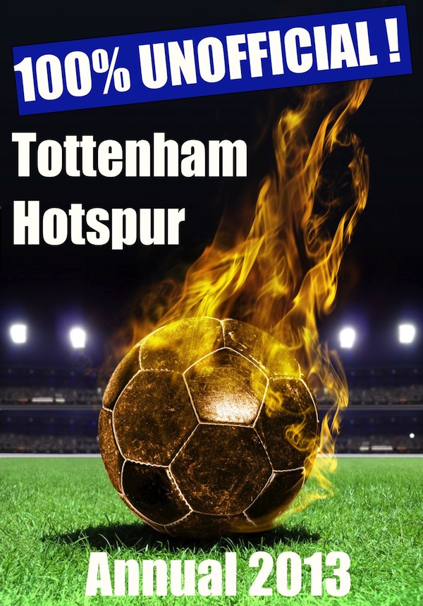 100% Unofficial! Tottenham Hotspur Annual 2013 - Come On You Spurs