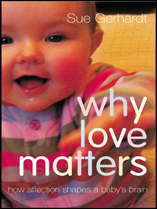 Why Love Matters How Affection Shapes a Baby's Brain